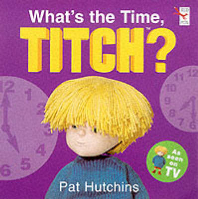 What's the Time, Titch? by Pat Hutchins