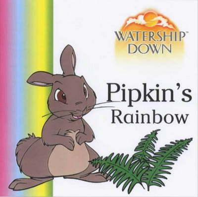 Watership Down - Pipkin's Rainbow Pipkin's Rainbow by