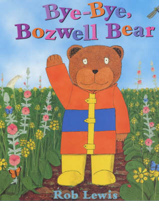 Bye, Bye Bozwell Bear by Rob Lewis