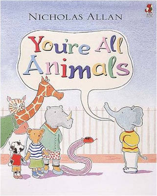 You're All Animals by Nicholas Allan
