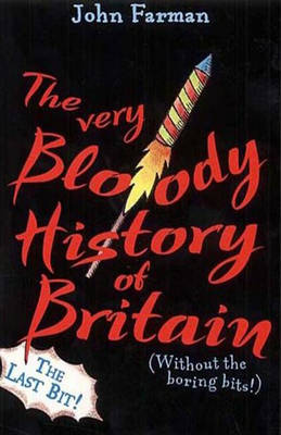 The Very Bloody History of Britain 2 The Last Bit! by John Farman