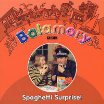 Balamory: Spaghetti Surprise - Storybook by