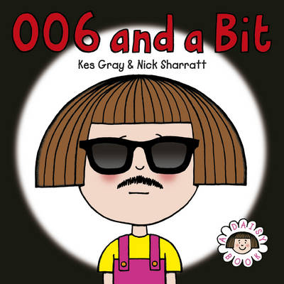 Daisy: 006 and a Bit by Kes Gray