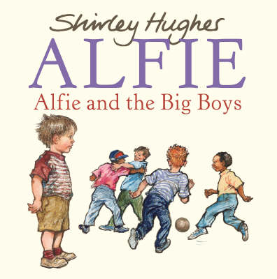Alfie and the Big Boys by Shirley Hughes
