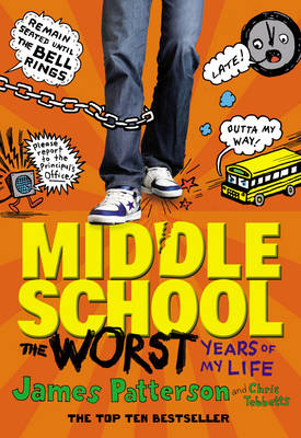 Middle School: The Worst Years of My Life (Middle School 1) by James Patterson