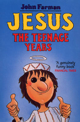 Jesus The Teenage Years by John Farman