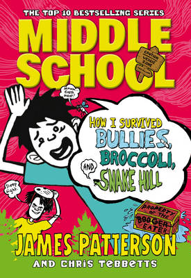 Middle School: How I Survived Bullies, Broccoli, and Snake Hill (Middle School 4) by James Patterson