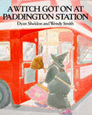 A Witch Got on at Paddington Station by Dyan Sheldon, Wendy Smith