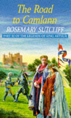 The Road to Camlann The Death of King Arthur by Rosemary Sutcliff