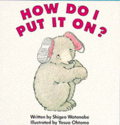 How Do I Put it on? by Shigeo Watanabe