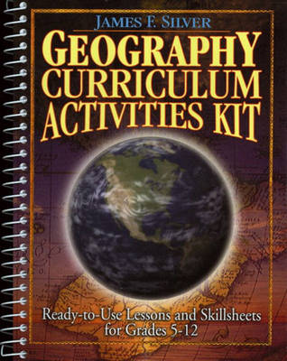 Geography Curriculum Activities Kit Ready-to-use Lessons and Skillsheets for Grades 5-12 by James F. Silver