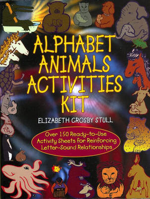 Alphabet Animals Activities Kit Over 150 Ready to Use Activity Sheets for Reinforcing Letter Sound Relationships by Elizabeth Crosby Stull
