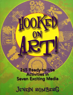 Hooked on Art 265 Ready-to-use Activites in Seven Exciting Media by Jenean Romberg