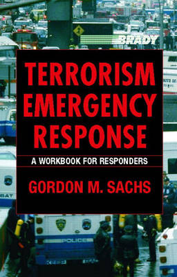 Terrorism Emergency Response A Workbook for Responders by Gordon M. Sachs