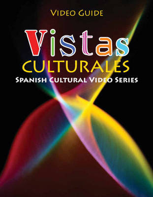 Vistas Culturales Video Guide by Eduardo F. Zayas-Bazan, Susan M. Bacon, Holly J. Nibert