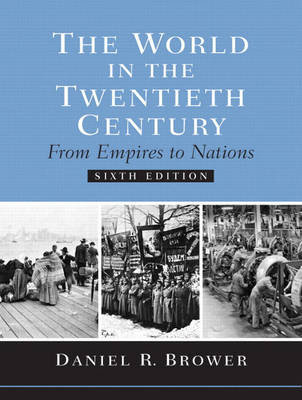 The World in the Twentieth Century from Empires to Nations by Daniel R. Brower