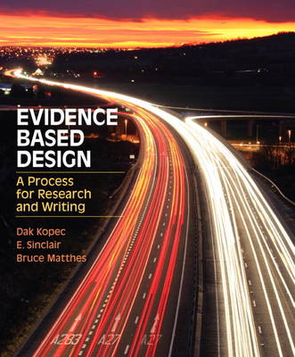 Evidence Based Design A Process for Research and Writing by Dak Kopec, Edith Sinclair, Bruce Matthes