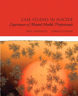 Case Studies in Suicide Experiences of Mental Heath Professionals by Paul F. Granello, Gerald A. Juhnke