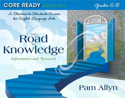Core Ready Lesson Sets for Grades 6-8 A Staircase to Standards Success for English Language Arts, the Road to Knowledge: Information and Research by Pam Allyn