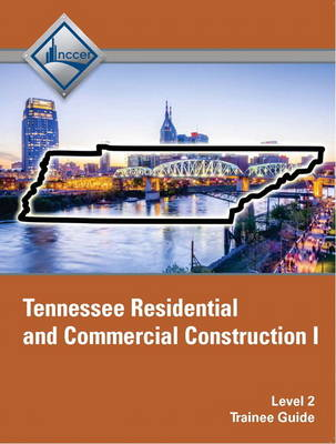 Tennessee Residential and Commercial Construction I Trainee Guide by NCCER