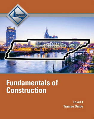 Tennessee Fundamentals of Construction Trainee Guide by NCCER