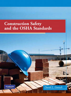 Construction Safety and the OSHA Standards by David L. Goetsch