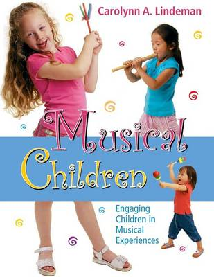 Musical Children Engaging Children in Musical Experiences by Carolynn A. Lindeman
