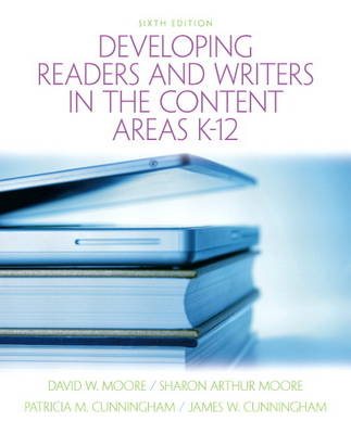Developing Readers and Writers in the Content Areas K-12 by David W. Moore, Sharon Arthur Moore, Patricia M. Cunningham, James W. Cunningham