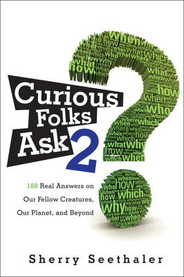 Curious Folks Ask 2 188 Real Answers on Our Fellow Creatures, Our Planet, and Beyond by Sherry Seethaler