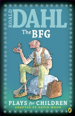 The BFG Plays for Children by Roald Dahl, David Wood