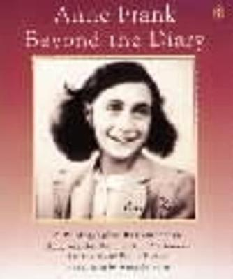Anne Frank Beyond the Diary A Photographic Remembrance by Ruud Van der Rol, Rian Verhoeven, Anna Quindlen