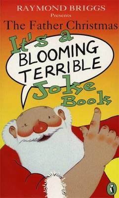 The Father Christmas It's a Bloomin' Terrible Joke Book by Raymond Briggs