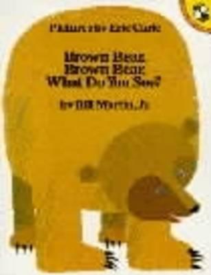 Brown Bear, Brown Bear, What Do You See? by Eric Carle, Bill, ., Jr Martin