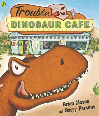 Trouble at the Dinosaur Cafe by Brian Moses, Garry Parsons