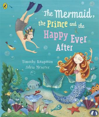 The Mermaid, the Prince and the Happy Ever After by Timothy Knapman