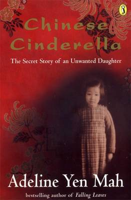 Chinese Cinderella The Secret Story of an Unwanted Daughter by Adeline Yen Mah