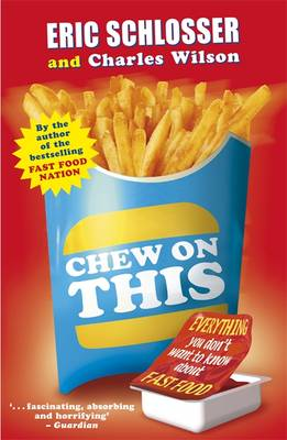 Chew on This Everything You Don't Want to Know About Fast Food by Eric Schlosser