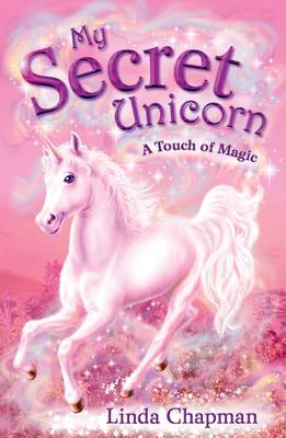 My Secret Unicorn: A Touch of Magic by Linda Chapman