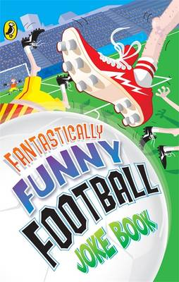 Fantastically Funny Football Joke Book by Rhodri Crooks, Dave Bromage, Kay Woodward