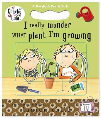 Charlie and Lola: I Really Wonder What Plant I'm Growing by