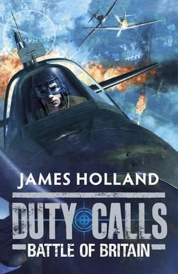 Duty Calls: Battle of Britain World War 2 Fiction by James Holland