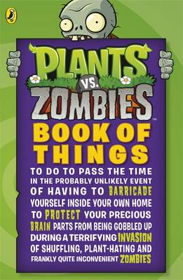 Plants vs. Zombies: Book of Things (to Do to Pass the Time in the Probably Unlikely Event of Having to Barricade Yourself Inside Your Own Home During a Terrifying Invasion of Shuffling, Plant-hating a by