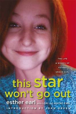 This Star Won't Go out The Life and Words of Esther Grace Earl by Esther Grace Earl