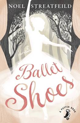 Ballet Shoes 75th Anniversary Edition by Noel Streatfeild