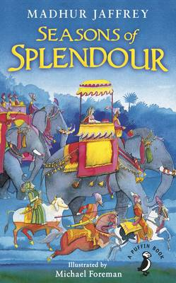 Seasons of Splendour Tales, Myths and Legends of India by Madhur Jaffrey, Michael Foreman