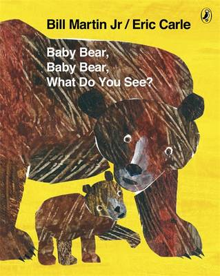Baby Bear, Baby Bear, What Do You See? by Eric Carle, Bill, Jr. Martin