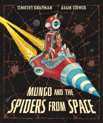 Mungo and the Spiders from Space by Timothy Knapman