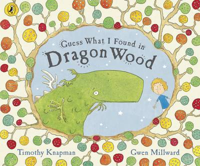 Guess What I Found In Dragon Wood by Timothy Knapman