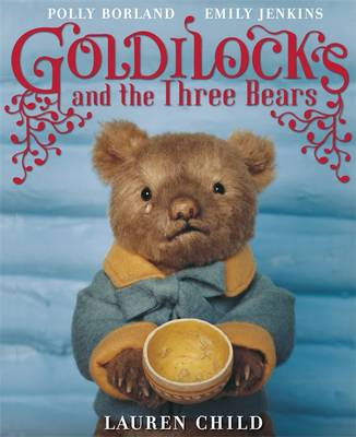 Goldilocks and the Three Bears by Polly Borland, Lauren Child