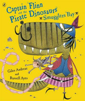 Captain Flinn and the Pirate Dinosaurs - Smugglers Bay! by Giles Andreae